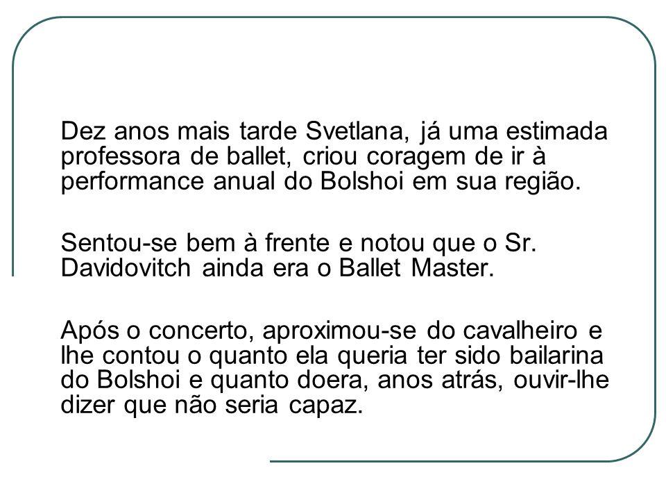 Dez anos mais tarde Svetlana, já uma estimada professora de ballet, criou coragem de ir à performance anual do Bolshoi em sua região.