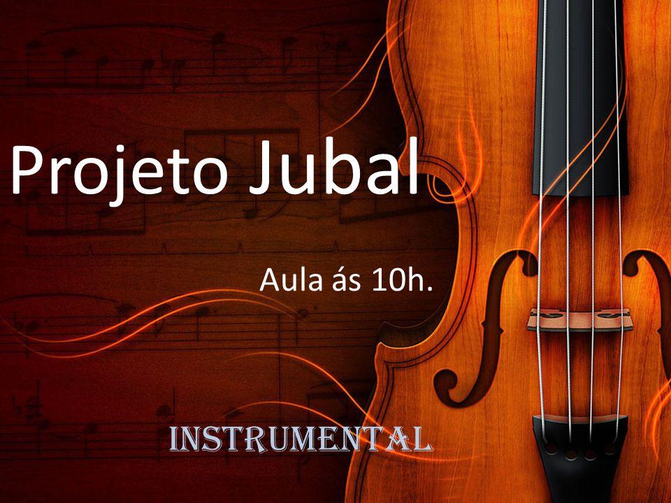 Projeto Jubal Aula ás 10h. instrumental