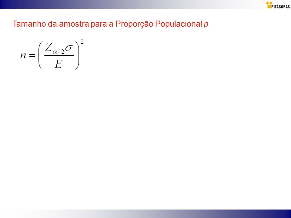 Tamanho da amostra para a Proporção Populacional p