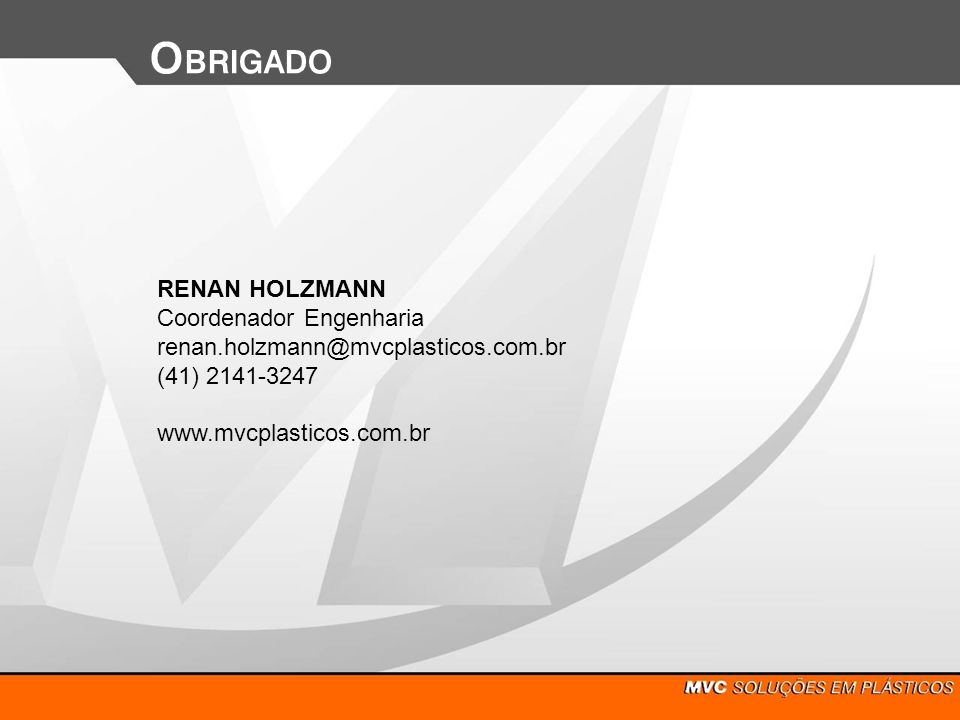 OBRIGADO RENAN HOLZMANN Coordenador Engenharia