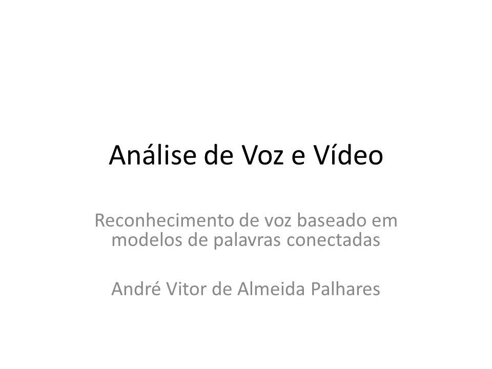 Análise de Voz e Vídeo Reconhecimento de voz baseado em modelos de palavras conectadas.