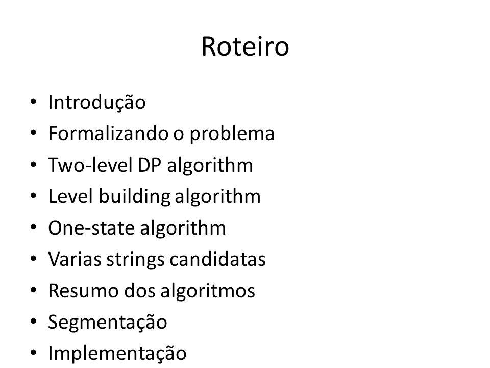 Roteiro Introdução Formalizando o problema Two-level DP algorithm