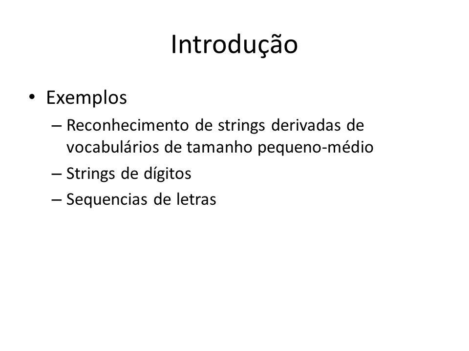 IntroduçãoExemplos. Reconhecimento de strings derivadas de vocabulários de tamanho pequeno-médio. Strings de dígitos.