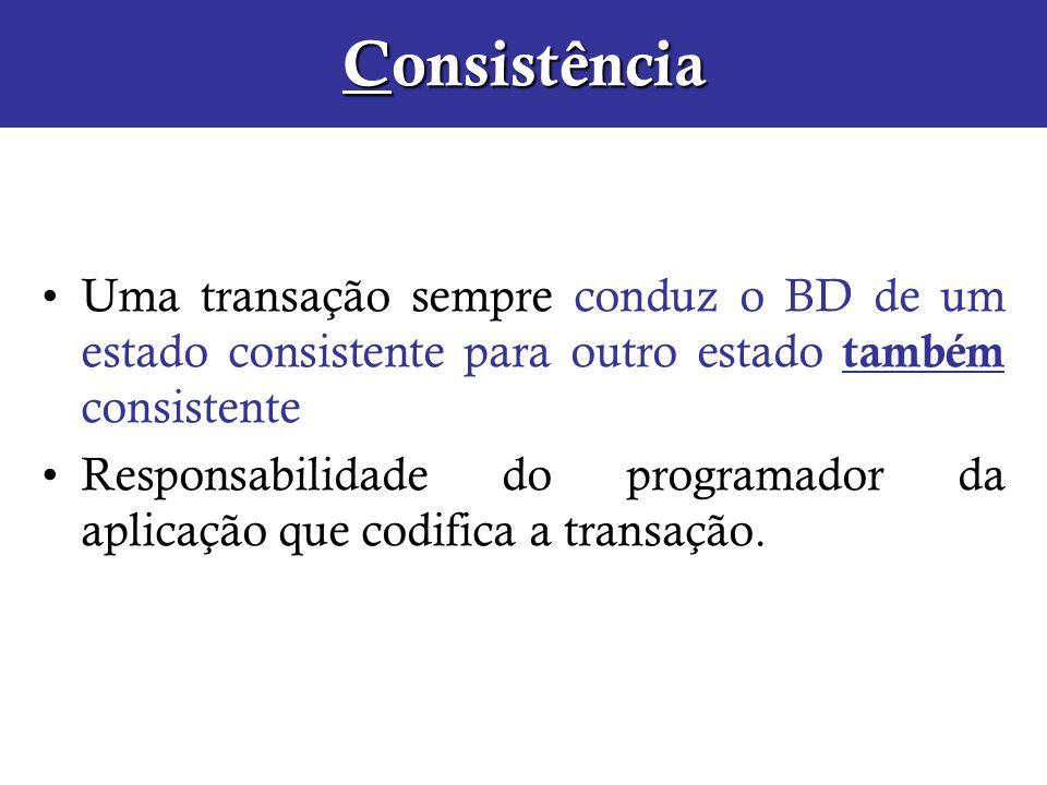 ConsistênciaUma transação sempre conduz o BD de um estado consistente para outro estado também consistente.