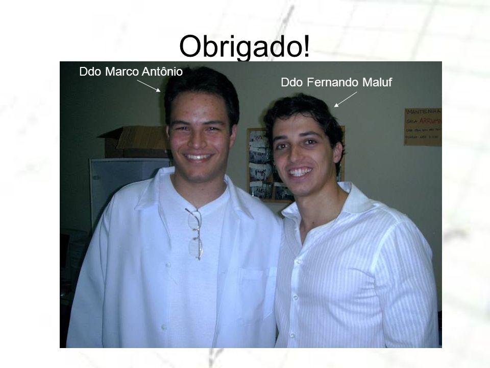 Obrigado! Ddo Marco Antônio Ddo Fernando Maluf