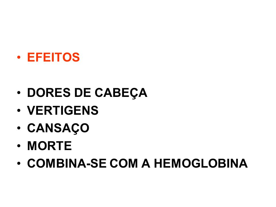 EFEITOS DORES DE CABEÇA VERTIGENS CANSAÇO MORTE COMBINA-SE COM A HEMOGLOBINA