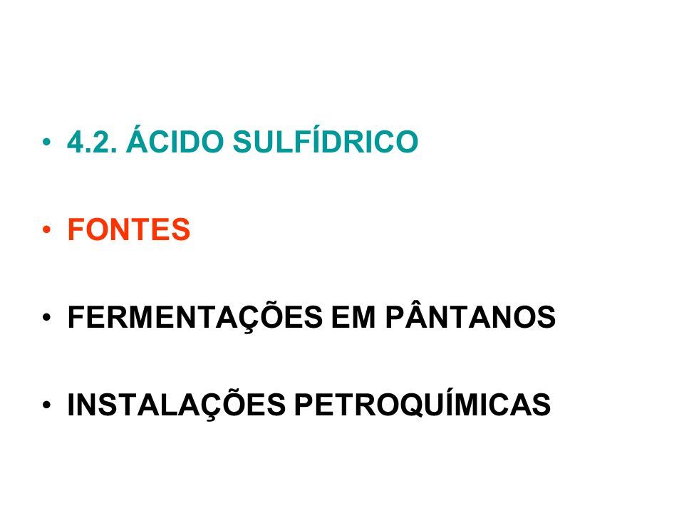 4.2. ÁCIDO SULFÍDRICO FONTES FERMENTAÇÕES EM PÂNTANOS INSTALAÇÕES PETROQUÍMICAS