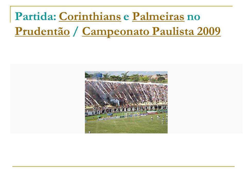 Partida: Corinthians e Palmeiras no Prudentão / Campeonato Paulista 2009