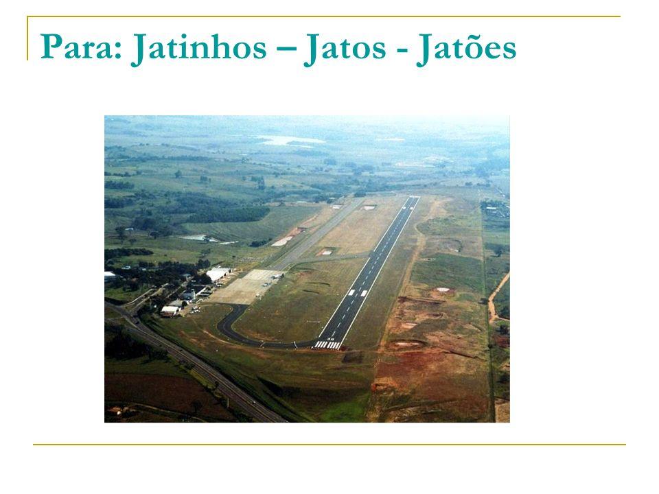 Para: Jatinhos – Jatos - Jatões