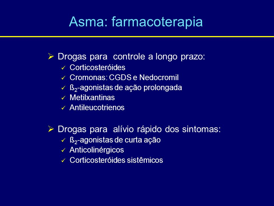 Asma: farmacoterapia Drogas para controle a longo prazo: