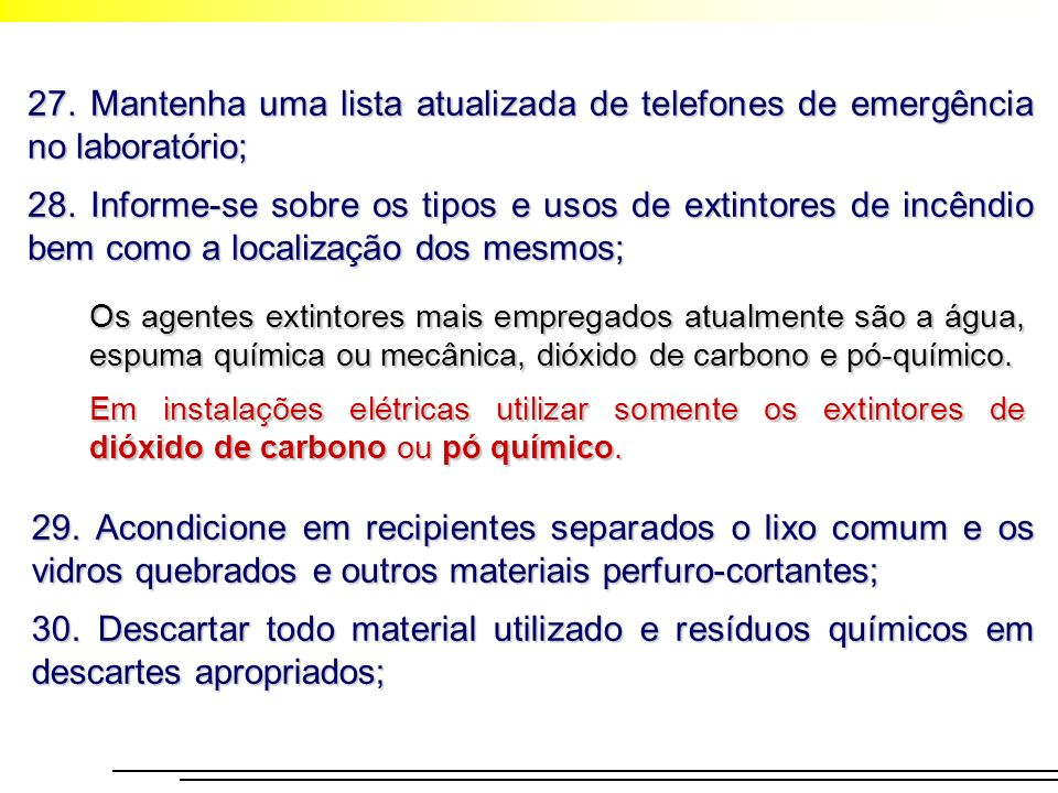 27. Mantenha uma lista atualizada de telefones de emergência no laboratório;