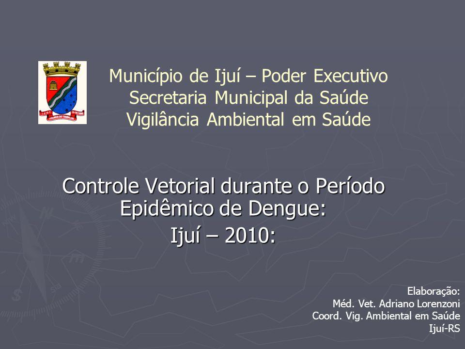 Controle Vetorial durante o Período Epidêmico de Dengue: Ijuí – 2010: