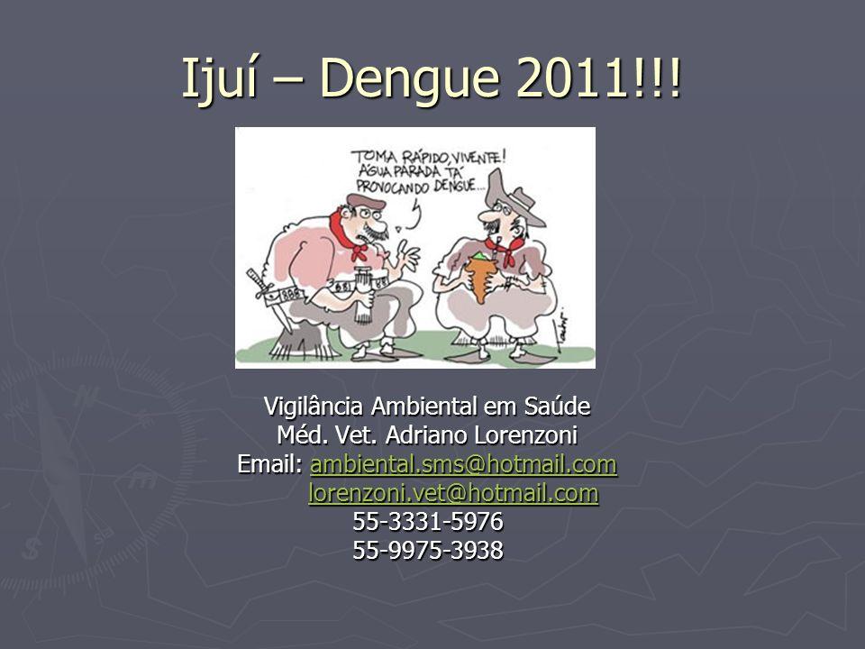 Ijuí – Dengue 2011!!! Vigilância Ambiental em Saúde