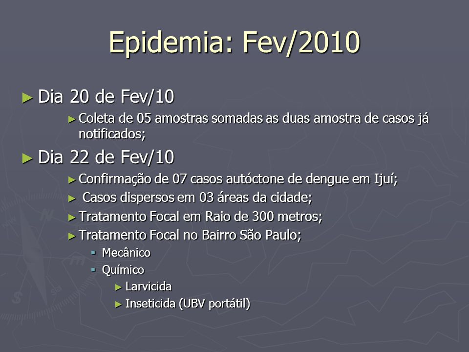 Epidemia: Fev/2010 Dia 20 de Fev/10 Dia 22 de Fev/10