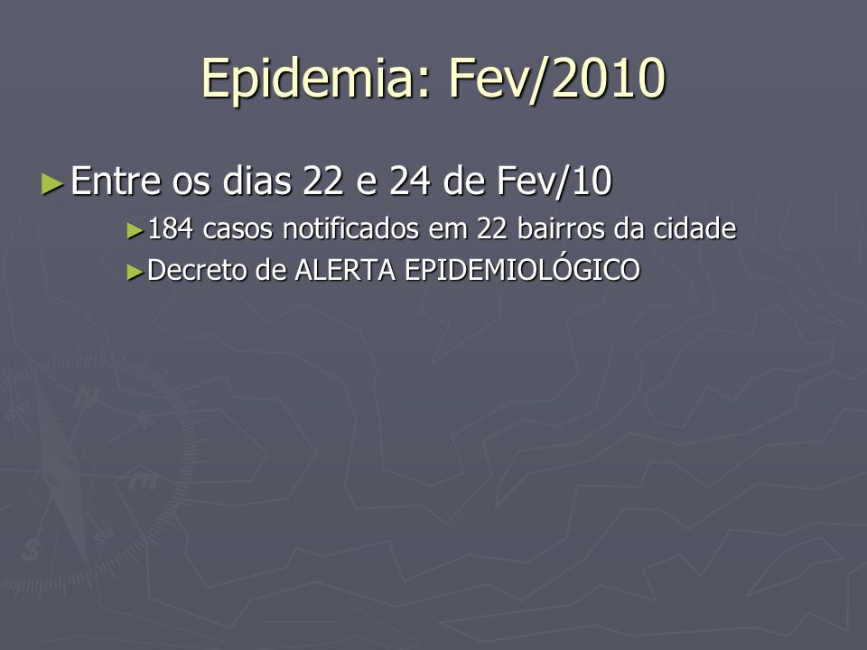 Epidemia: Fev/2010 Entre os dias 22 e 24 de Fev/10