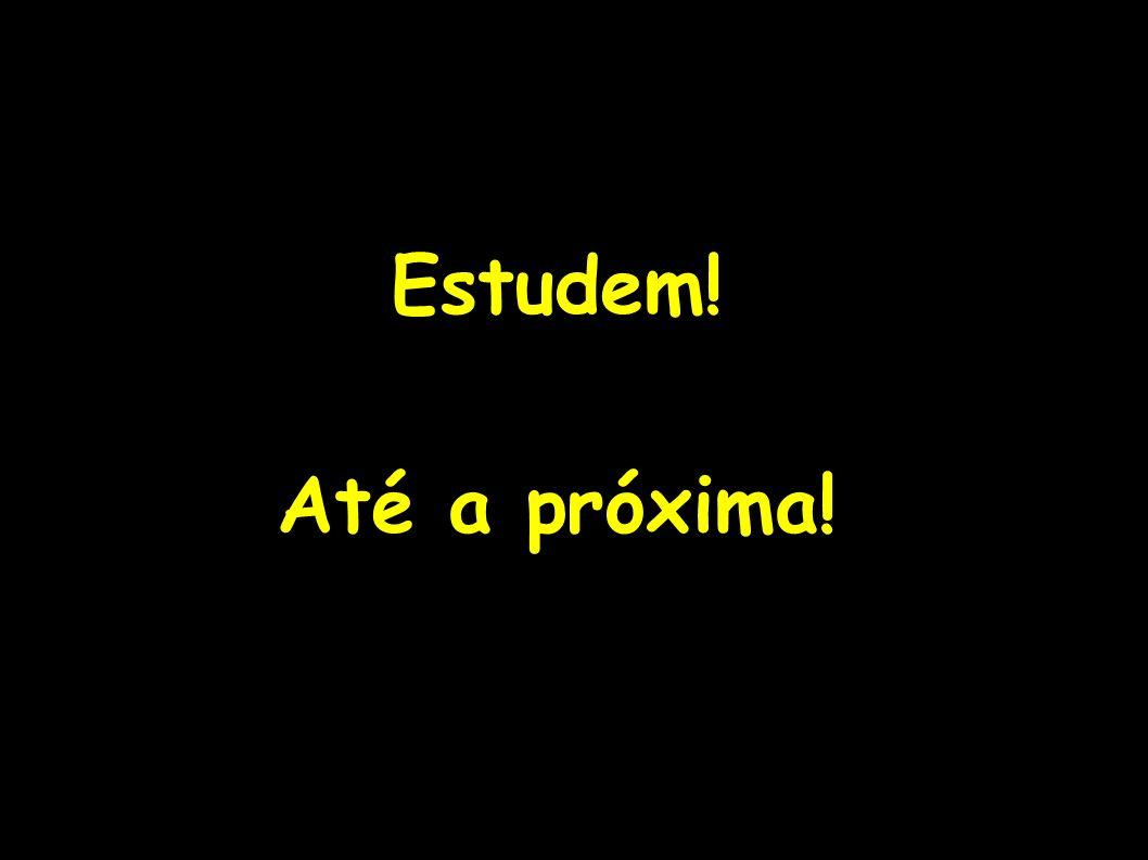 Estudem! Até a próxima!
