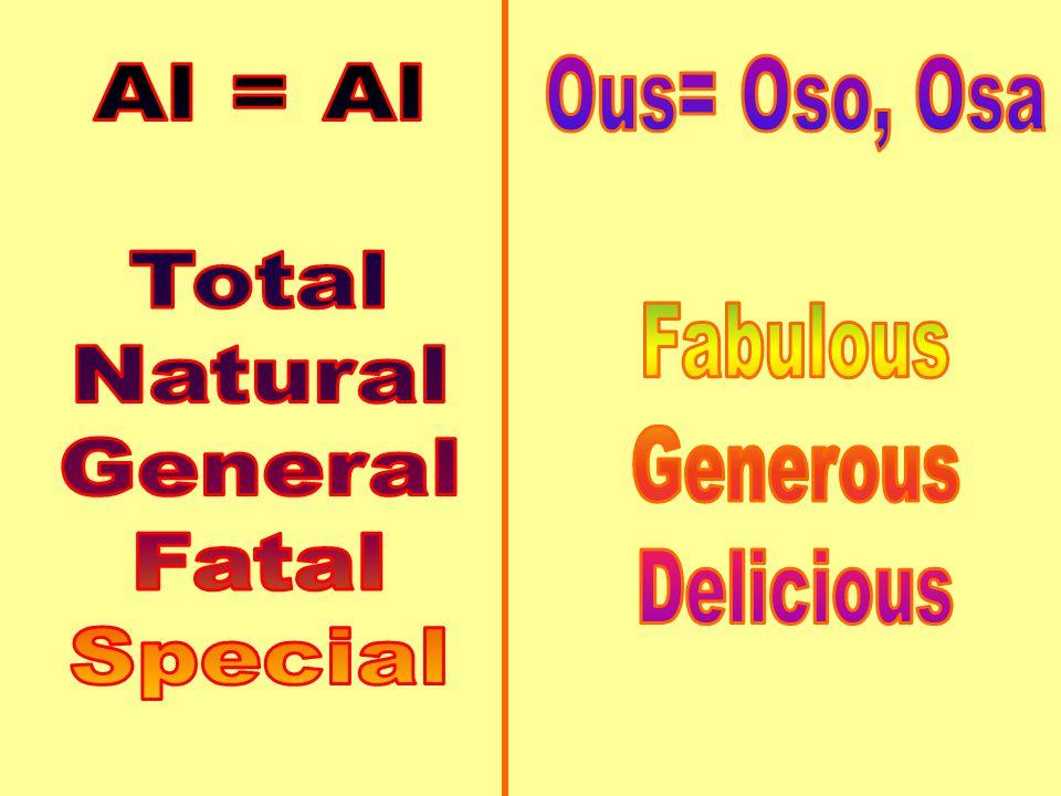 Ous= Oso, Osa Fabulous Generous Delicious Al = Al Total Natural General Fatal Special
