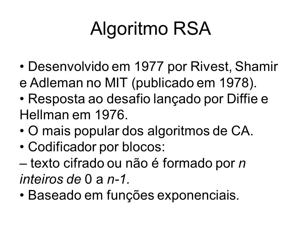 Algoritmo RSA • Desenvolvido em 1977 por Rivest, Shamir e Adleman no MIT (publicado em 1978).