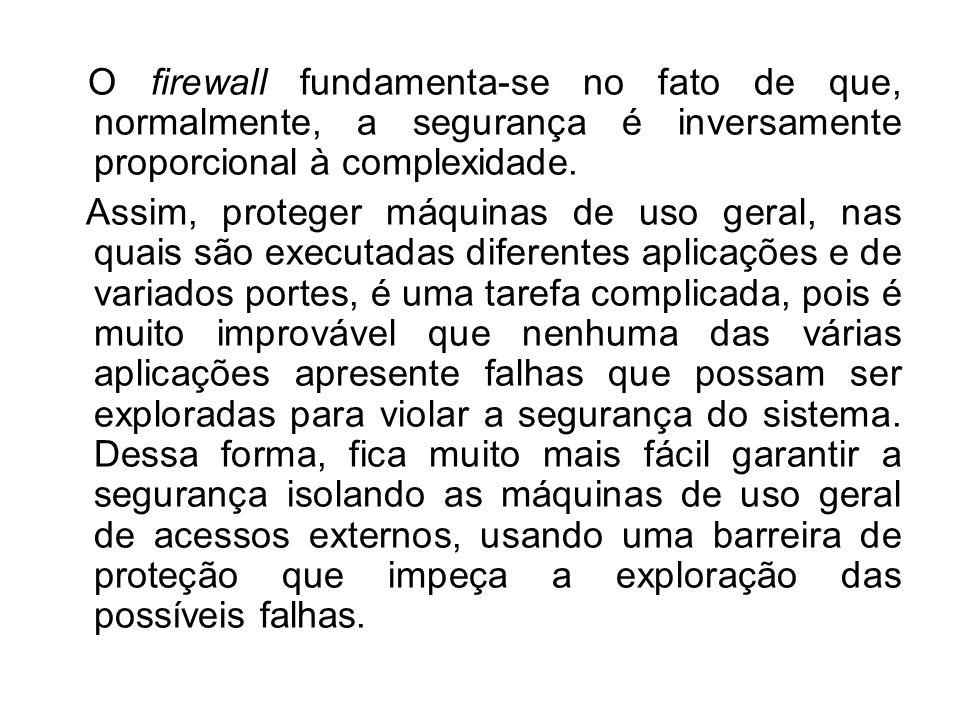 O firewall fundamenta-se no fato de que, normalmente, a segurança é inversamente proporcional à complexidade.