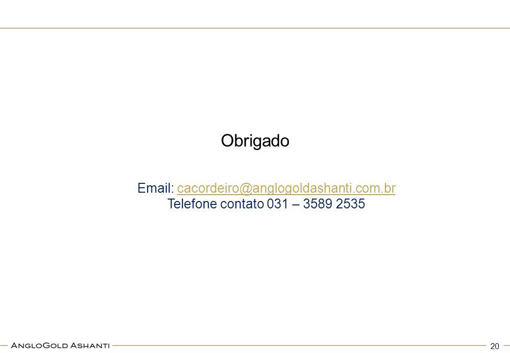 Obrigado Email: cacordeiro@anglogoldashanti.com.br Telefone contato 031 – 3589 2535