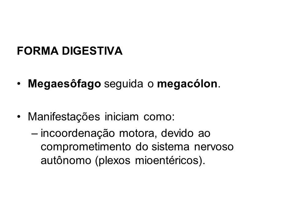 FORMA DIGESTIVA Megaesôfago seguida o megacólon. Manifestações iniciam como: