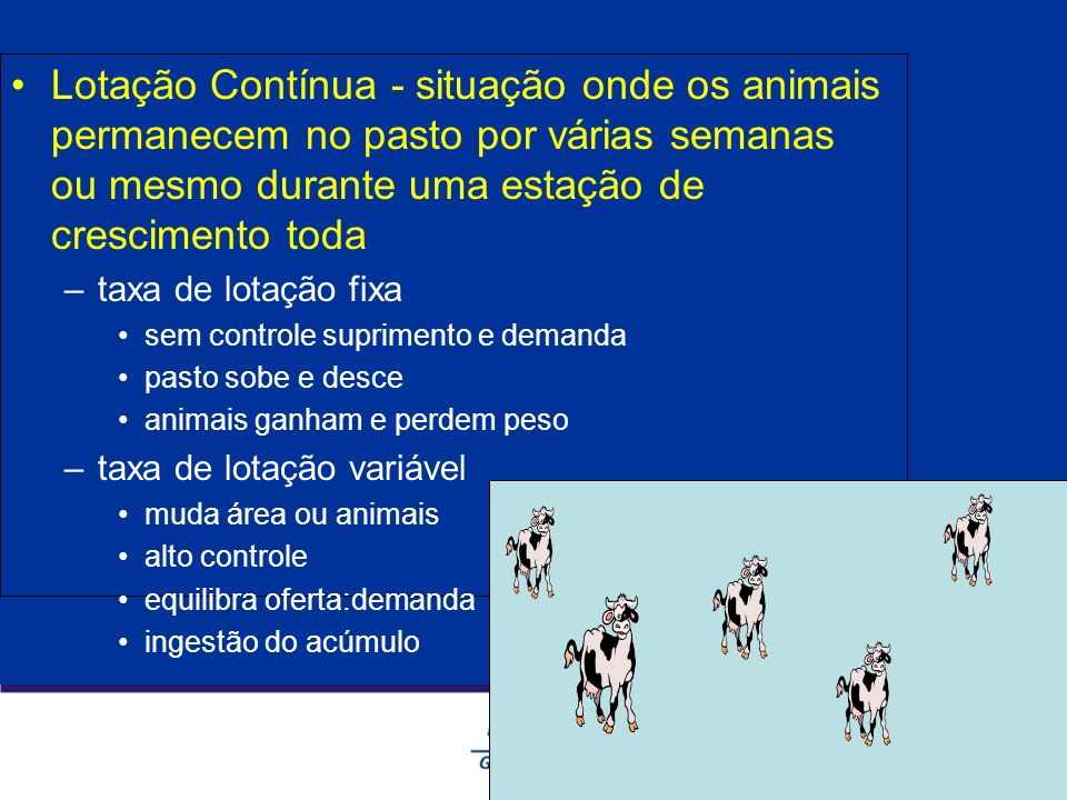 Lotação Contínua - situação onde os animais permanecem no pasto por várias semanas ou mesmo durante uma estação de crescimento toda