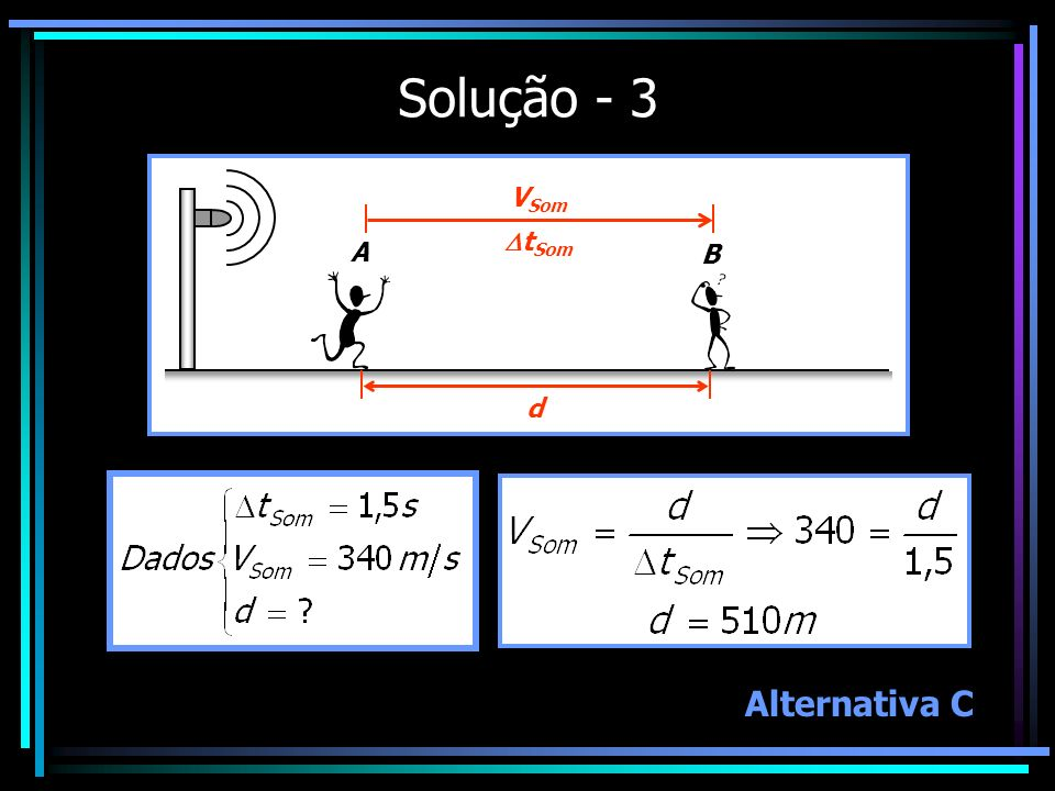 Solução - 3 A B VSom tSom d Alternativa C