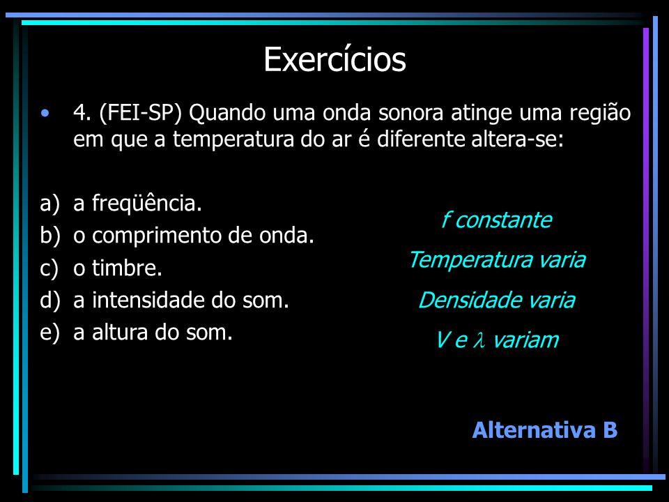 Exercícios 4. (FEI-SP) Quando uma onda sonora atinge uma região em que a temperatura do ar é diferente altera-se: