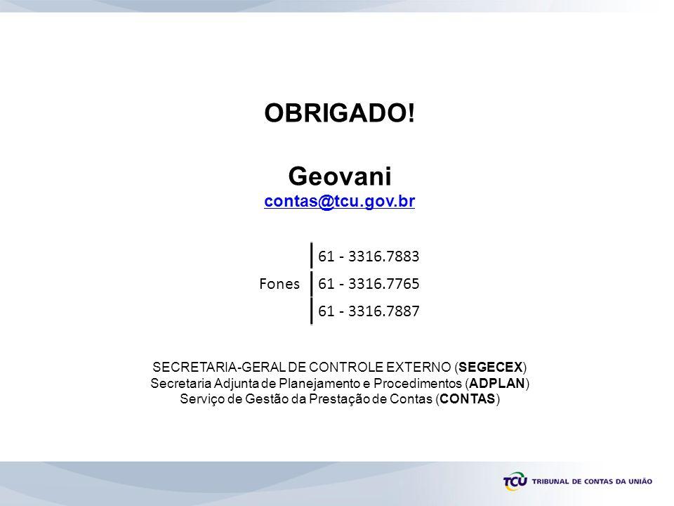 OBRIGADO! Geovani contas@tcu.gov.br 61 - 3316.7883 Fones