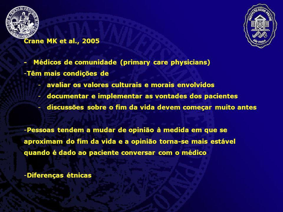 Crane MK et al., 2005 - Médicos de comunidade (primary care physicians) Têm mais condições de. avaliar os valores culturais e morais envolvidos.