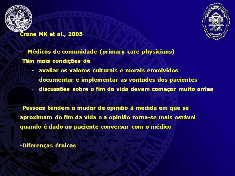 Crane MK et al., 2005- Médicos de comunidade (primary care physicians) Têm mais condições de. avaliar os valores culturais e morais envolvidos.