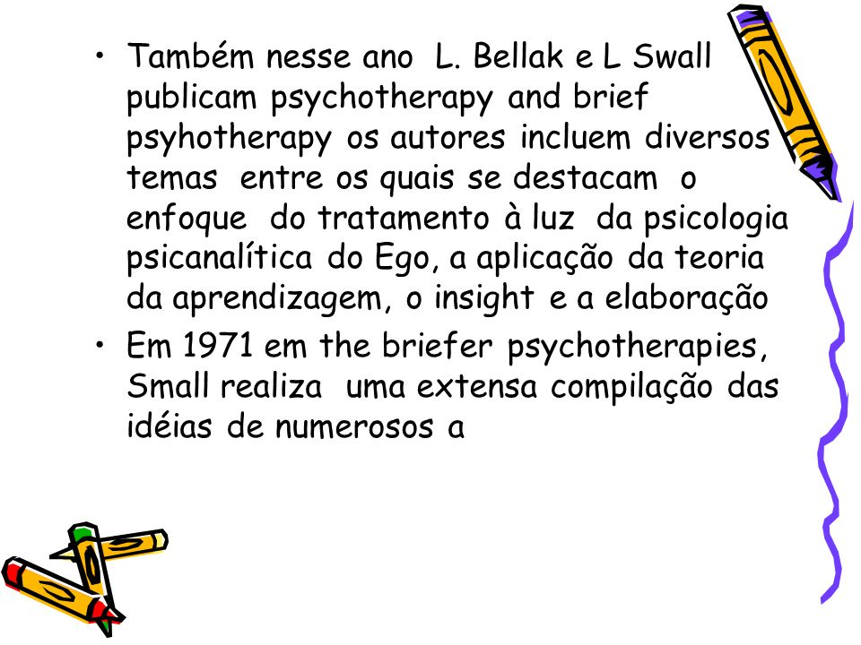 Também nesse ano L. Bellak e L Swall publicam psychotherapy and brief psyhotherapy os autores incluem diversos temas entre os quais se destacam o enfoque do tratamento à luz da psicologia psicanalítica do Ego, a aplicação da teoria da aprendizagem, o insight e a elaboração