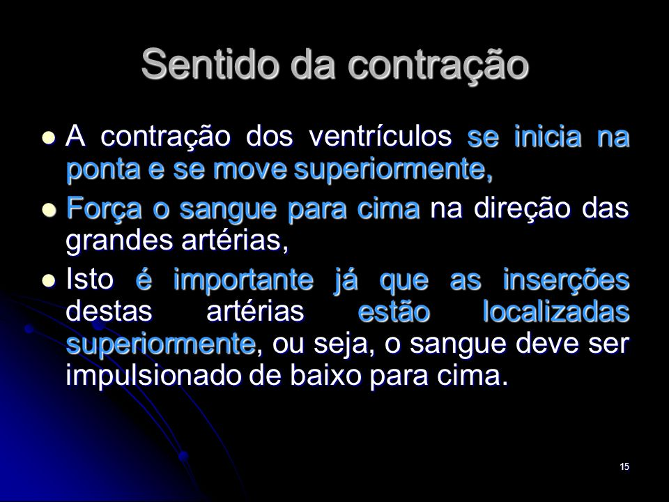 Sentido da contração A contração dos ventrículos se inicia na ponta e se move superiormente,