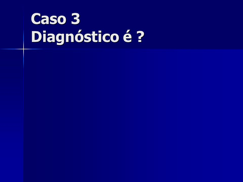 Caso 3 Diagnóstico é
