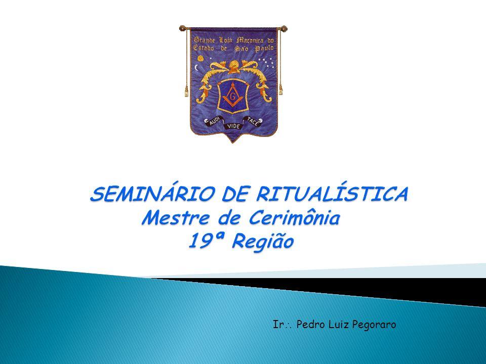 SEMINÁRIO DE RITUALÍSTICA Mestre de Cerimônia 19ª Região