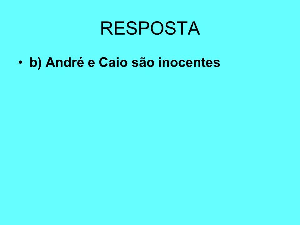 RESPOSTA b) André e Caio são inocentes