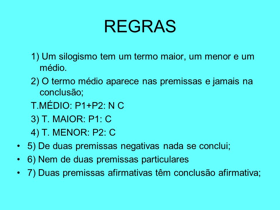 REGRAS 1) Um silogismo tem um termo maior, um menor e um médio.