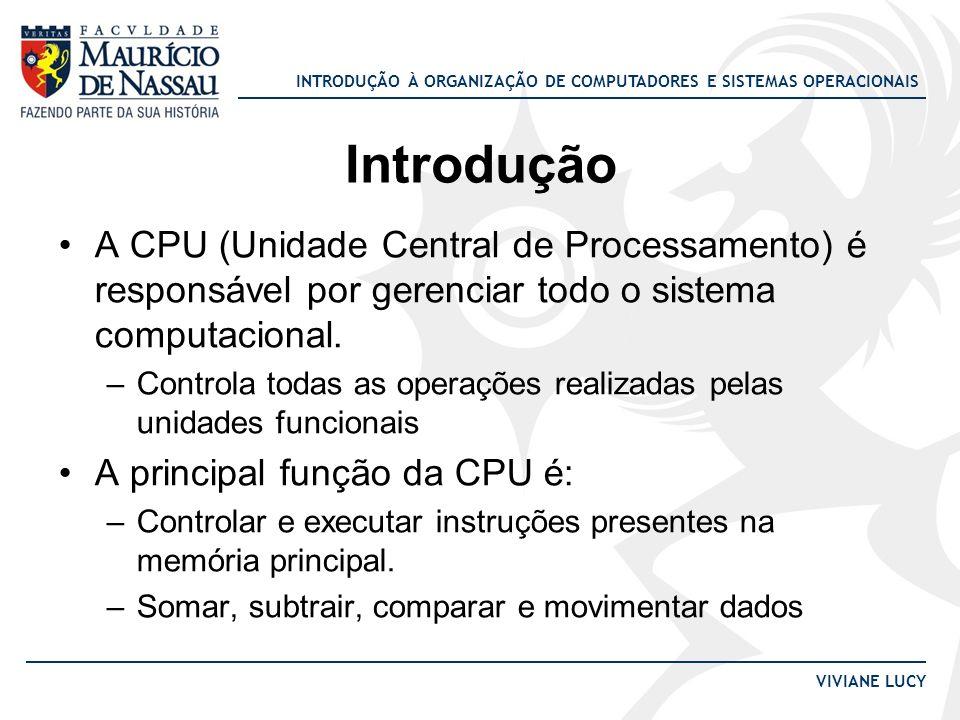 Introdução A CPU (Unidade Central de Processamento) é responsável por gerenciar todo o sistema computacional.