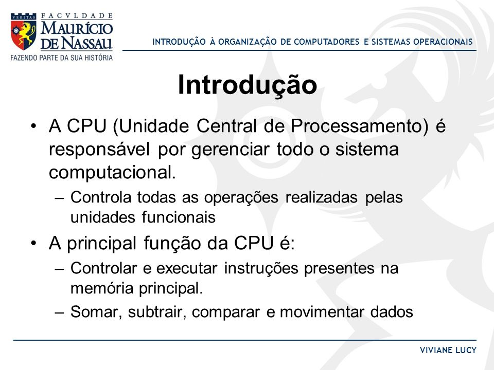 IntroduçãoA CPU (Unidade Central de Processamento) é responsável por gerenciar todo o sistema computacional.