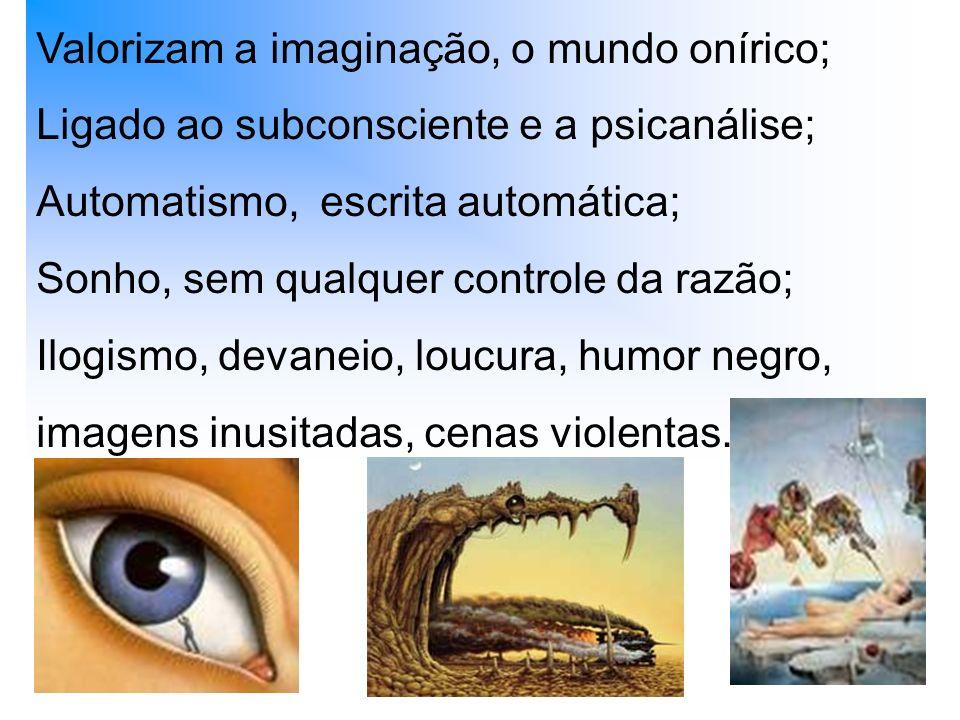 Valorizam a imaginação, o mundo onírico;