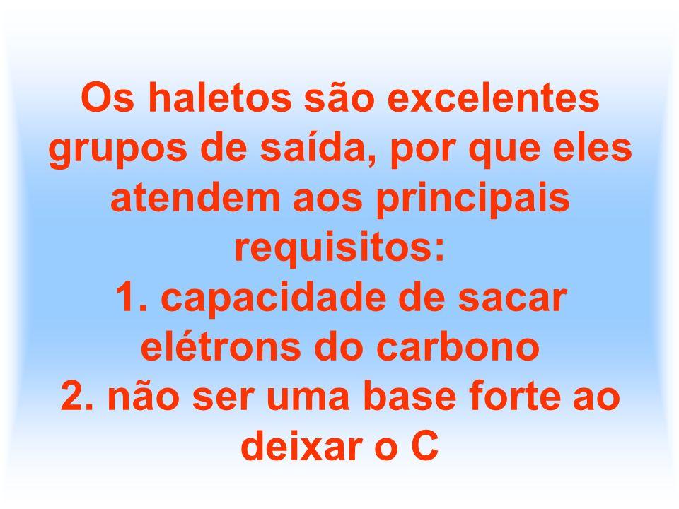 Os haletos são excelentes grupos de saída, por que eles atendem aos principais requisitos: 1.