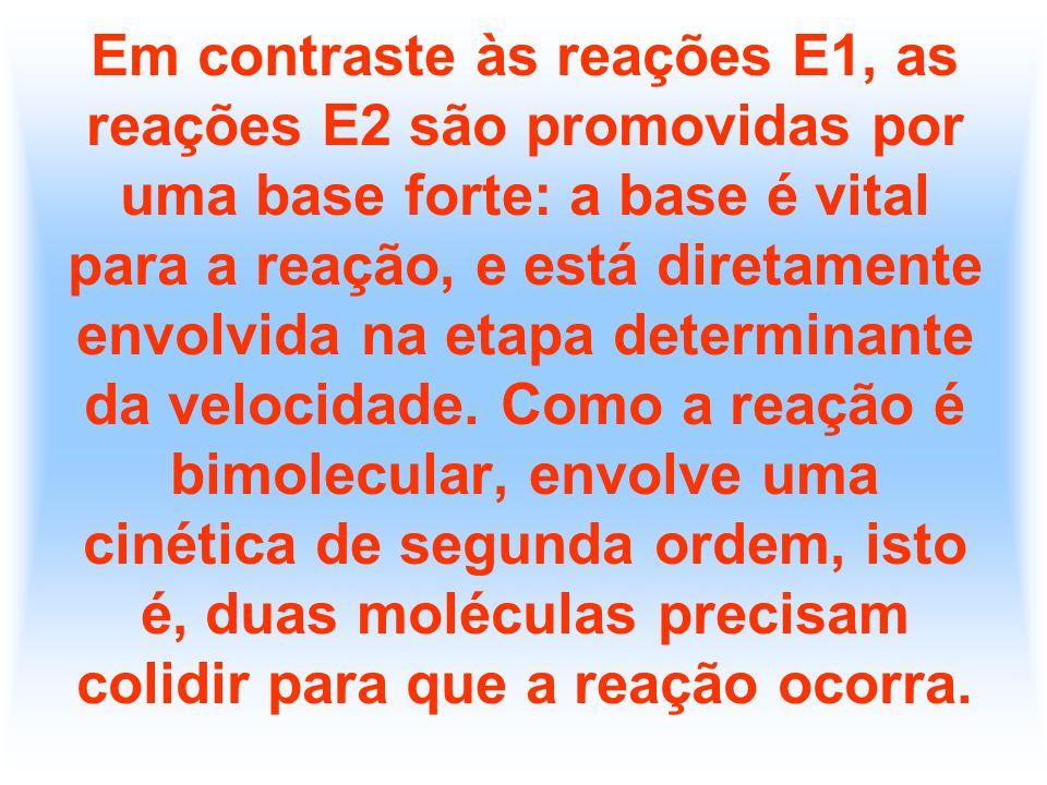 Em contraste às reações E1, as reações E2 são promovidas por uma base forte: a base é vital para a reação, e está diretamente envolvida na etapa determinante da velocidade.