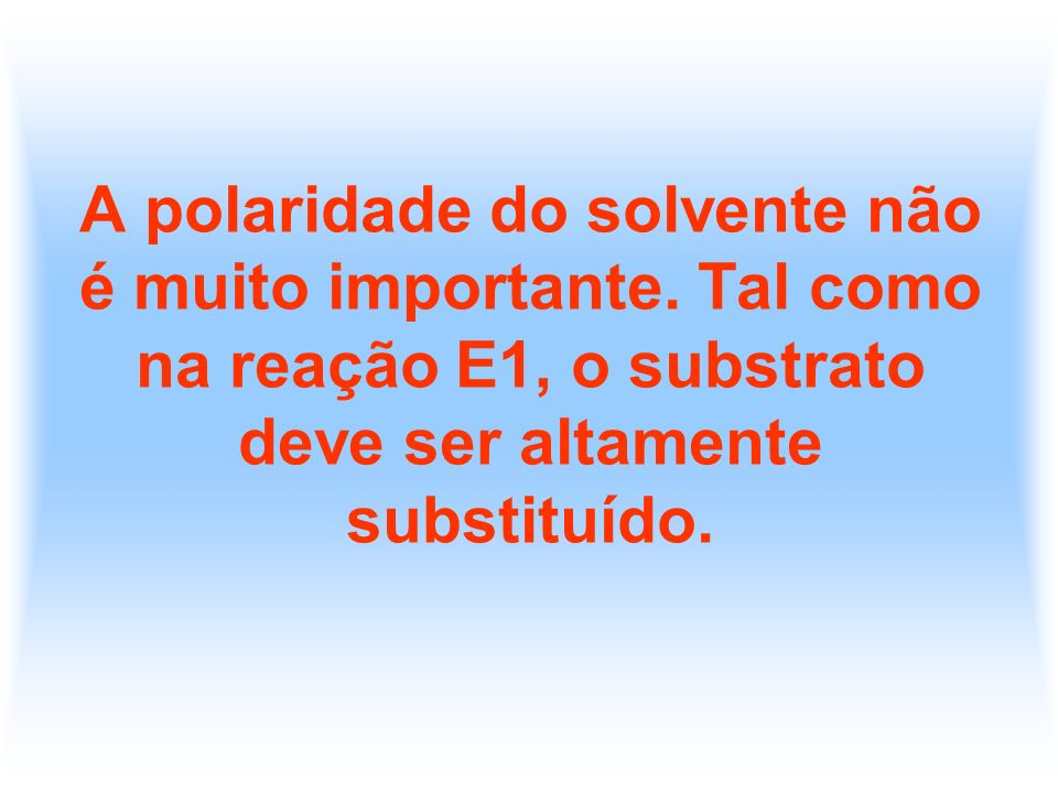 A polaridade do solvente não é muito importante