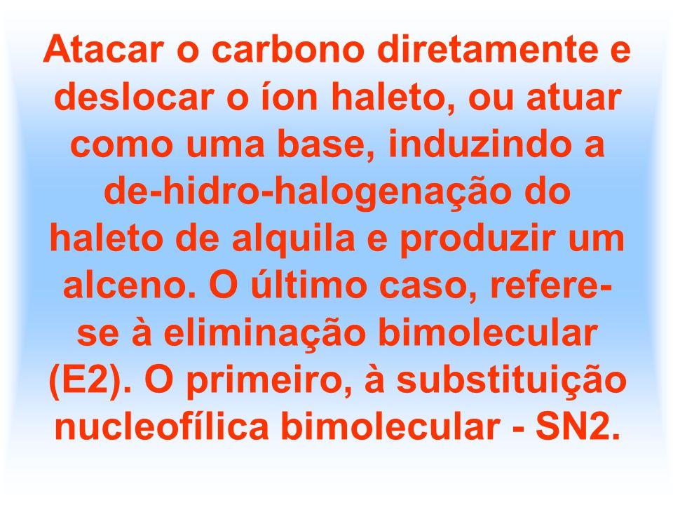 Atacar o carbono diretamente e deslocar o íon haleto, ou atuar como uma base, induzindo a de-hidro-halogenação do haleto de alquila e produzir um alceno.