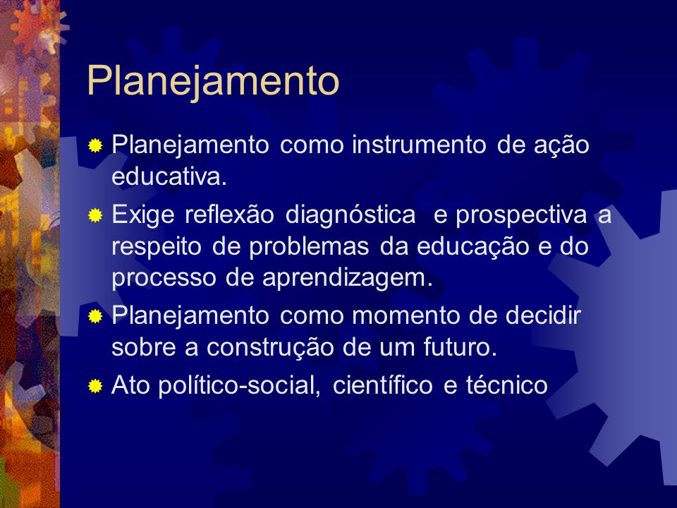 Planejamento Planejamento como instrumento de ação educativa.