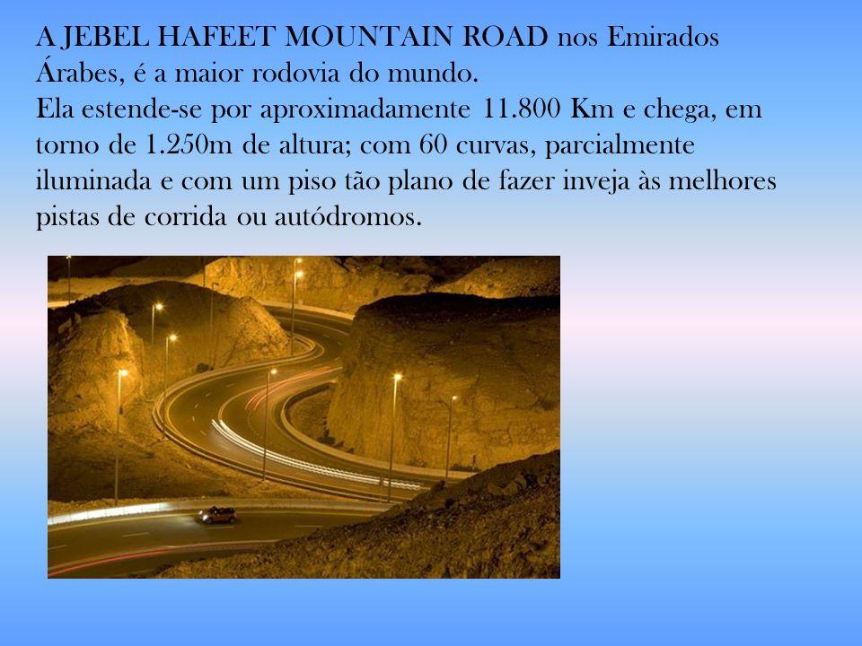 A JEBEL HAFEET MOUNTAIN ROAD nos Emirados Árabes, é a maior rodovia do mundo.