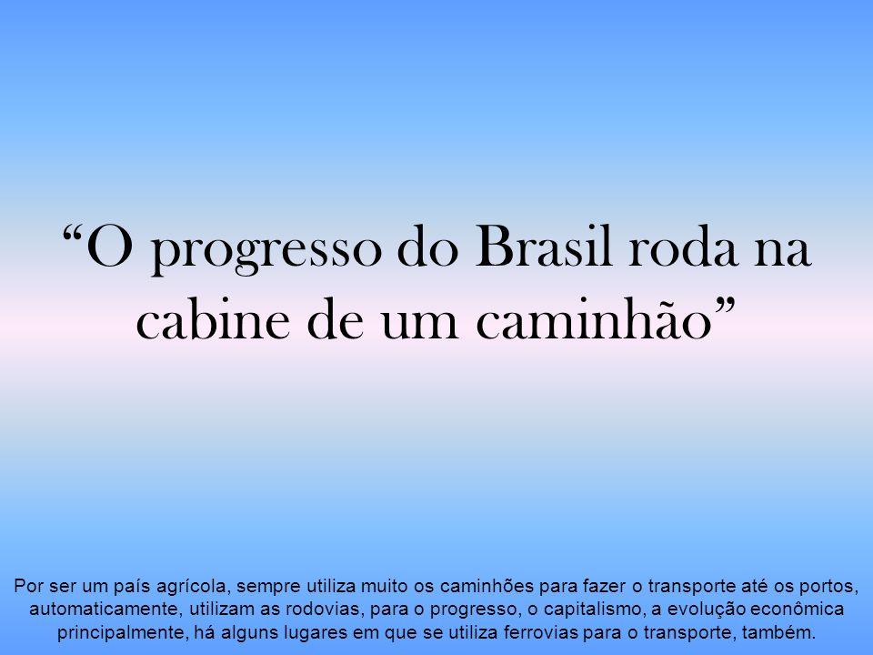 O progresso do Brasil roda na cabine de um caminhão