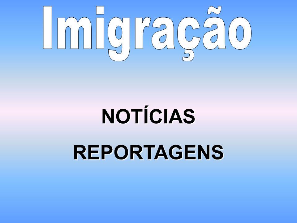 Imigração NOTÍCIAS REPORTAGENS