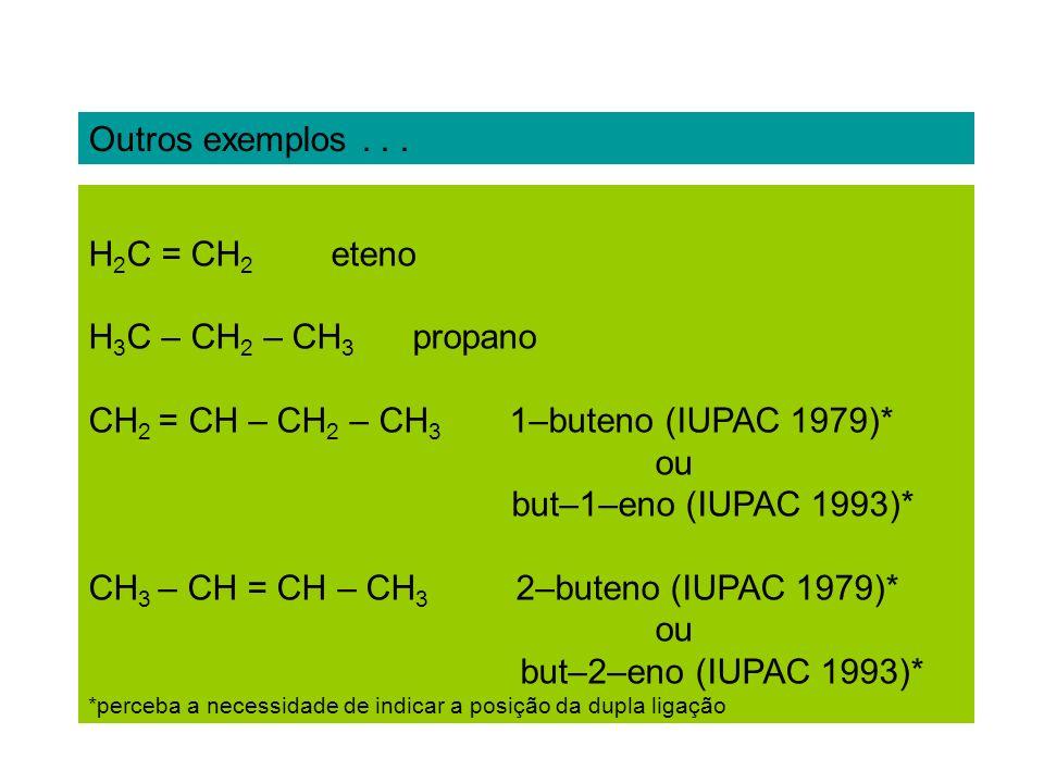 CH2 = CH – CH2 – CH3 1–buteno (IUPAC 1979)* ou but–1–eno (IUPAC 1993)*