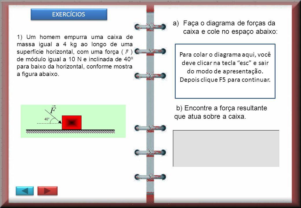 Faça o diagrama de forças da caixa e cole no espaço abaixo: